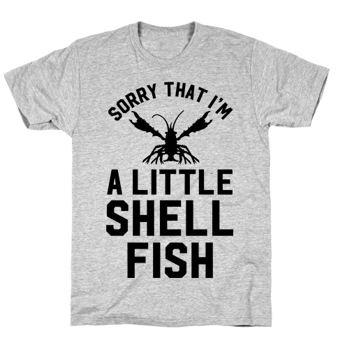 Sorry That I'm a Little Shellfish T-Shirt