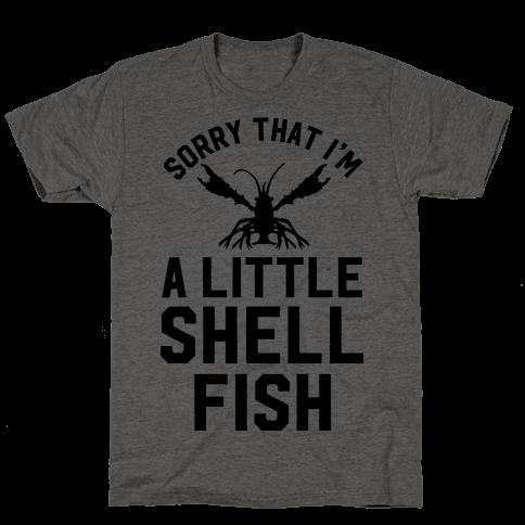 Sorry That I'm a Little Shellfish
