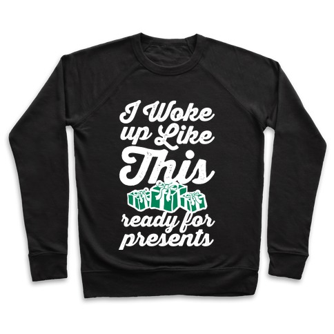 I Woke Up Like This, Ready for Presents Pullover