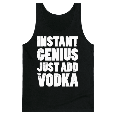 Instant Genius Just Add Vodka Tank Top