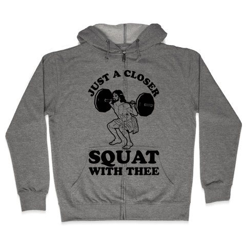 Just a Closer Squat With Thee Zip Hoodie