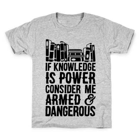 If Knowledge Is Power Consider Me Armed And Dangerous Kids T-Shirt