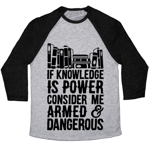 If Knowledge Is Power Consider Me Armed And Dangerous Baseball Tee
