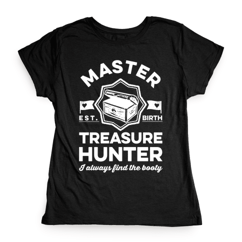 Master Treasure Hunter I Always Find The Booty Womens T-Shirt