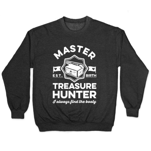 Master Treasure Hunter I Always Find The Booty Pullover
