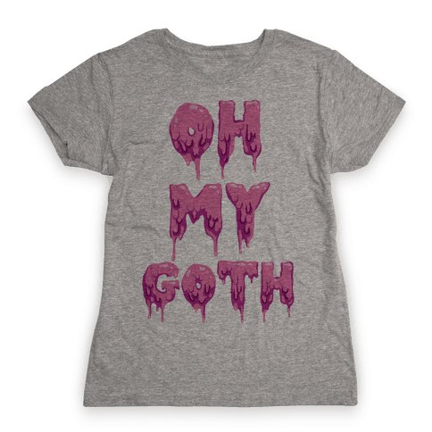 Oh My Goth Womens T-Shirt