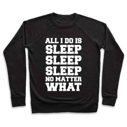 All I Do Is Sleep Pullover
