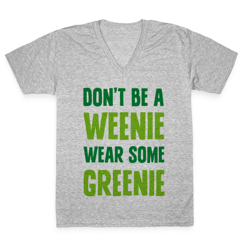 Don't Be A Weenie Wear Some Greenie V-Neck Tee Shirt