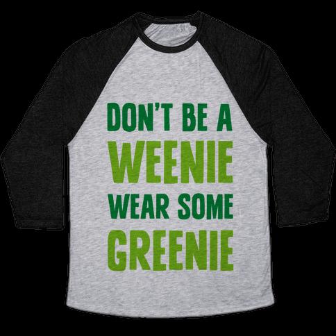 Don't Be A Weenie Wear Some Greenie Baseball Tee