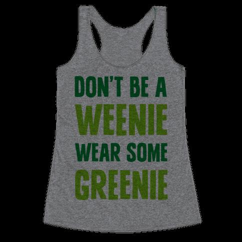 Don't Be A Weenie Wear Some Greenie Racerback Tank Top