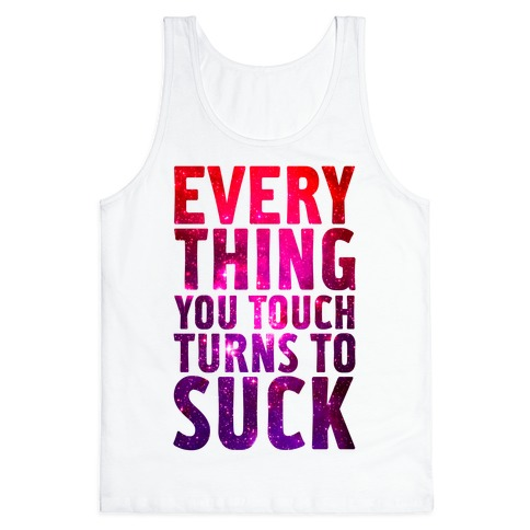 Everything You Touch Turns To Suck Tank Top