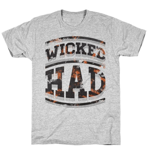 Wicked Had T-Shirt