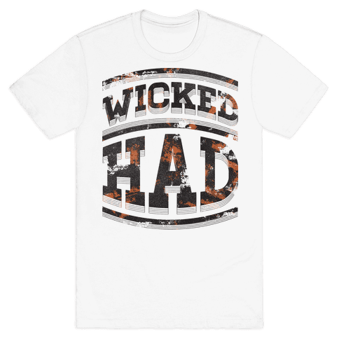 Wicked Had Mens T-Shirt