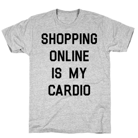Shopping Online is My Cardio T-Shirt