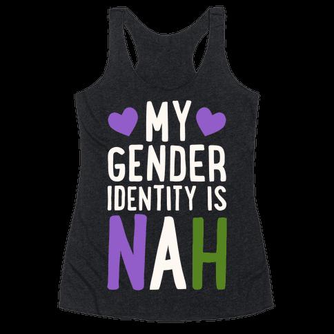 My Gender Identity Is Nah Racerback Tank Top