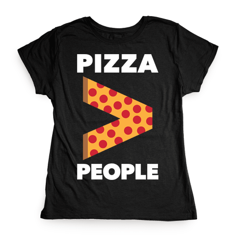 Pizza > People Womens T-Shirt