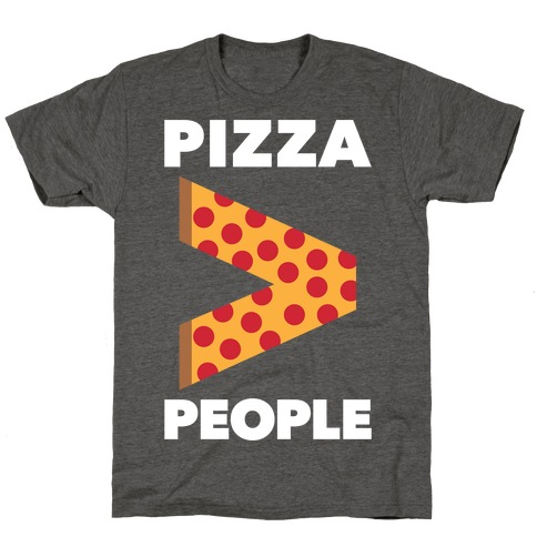 Pizza > People T-Shirt