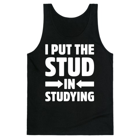 I Put The Stud In Studying Tank Top