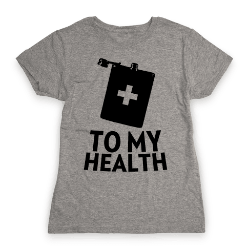 To My Health Womens T-Shirt