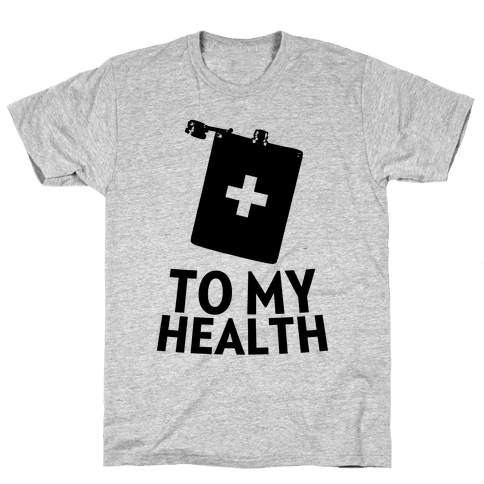 To My Health Mens T-Shirt