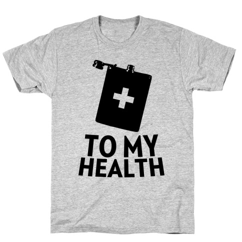 To My Health T-Shirt