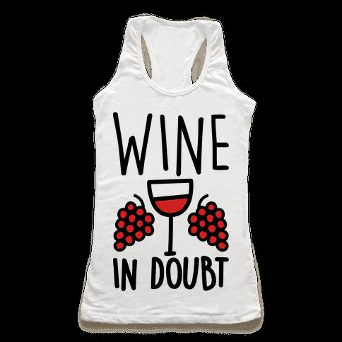 Wine In Doubt Racerback Tank Top