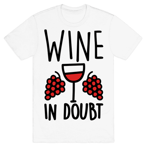 Wine In Doubt Mens T-Shirt