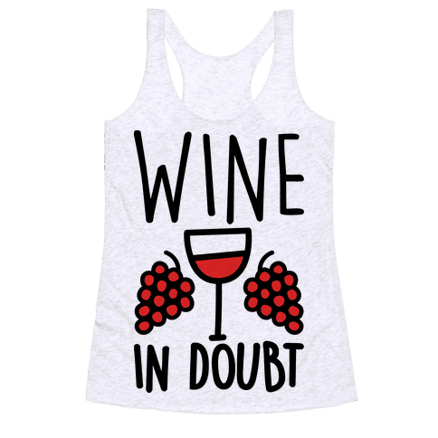Wine In Doubt Racerback Tank Top