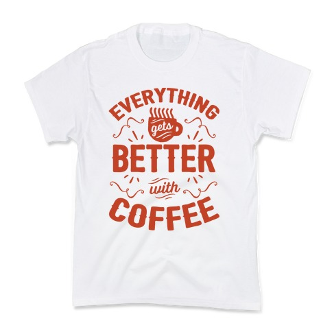 Everything Gets Better With Coffee8 Kids T-Shirt