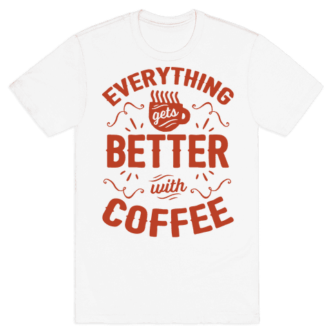 Everything Gets Better With Coffee8 Mens T-Shirt