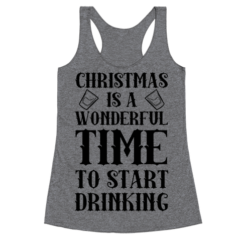 Christmas Is A Wonderful Time To Start Drinking Racerback Tank Top