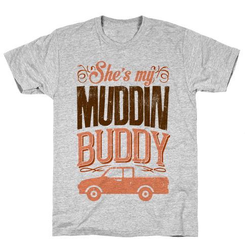 Muddin' Buddy - Best Friends Mens T-Shirt