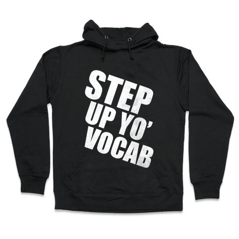 Step Up Yo' Vocab (White Ink) Hooded Sweatshirt