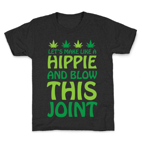 Let's Make Like A Hippie And Blow This Joint Kids T-Shirt