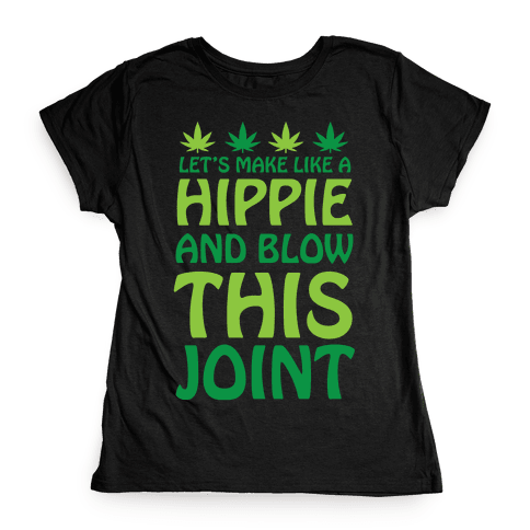 Let's Make Like A Hippie And Blow This Joint Womens T-Shirt