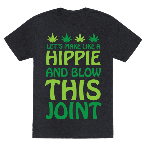 Let's Make Like A Hippie And Blow This Joint