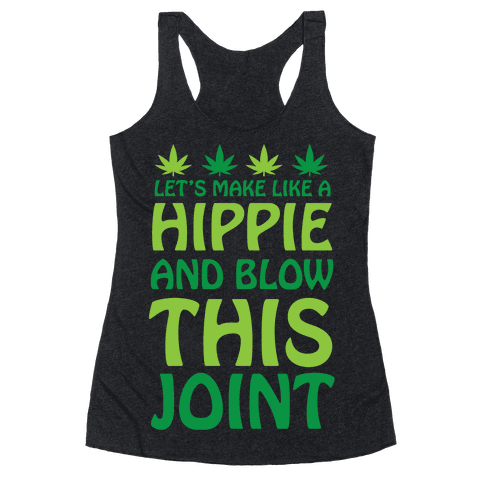 Let's Make Like A Hippie And Blow This Joint Racerback Tank Top