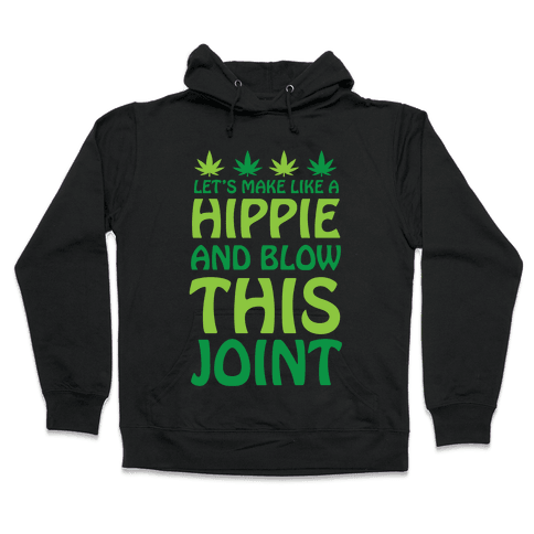 Let's Make Like A Hippie And Blow This Joint Hooded Sweatshirt