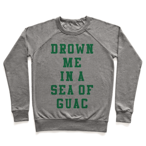 Drown Me In A Sea Of Guac Pullover