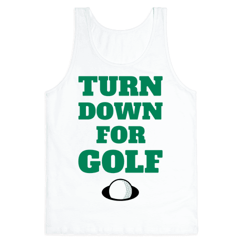 Turn Down For Golf Tank Top
