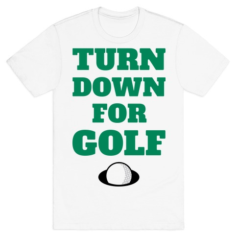 Turn Down For Golf Mens T-Shirt
