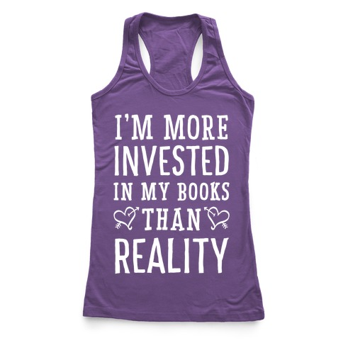 I'm More Invested In My Books Than Reality Racerback Tank Top