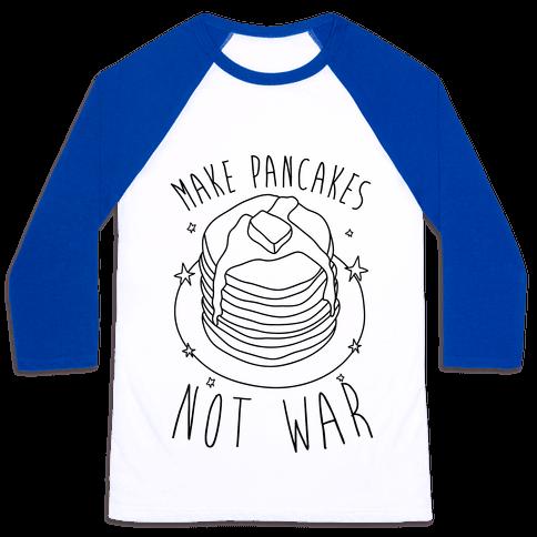 Make Pancakes Not War Baseball Tee