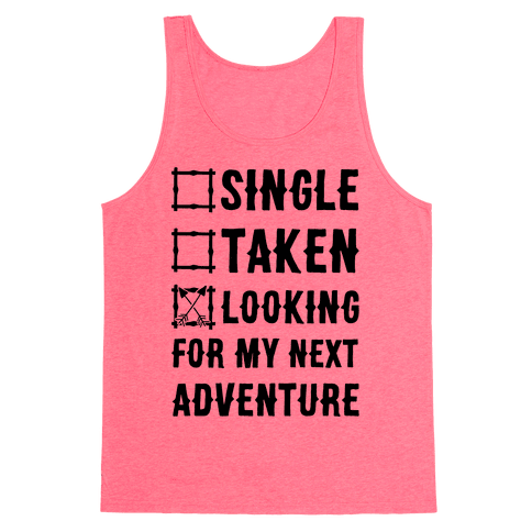 Single Taken Looking for my Next Adventure Tank Top