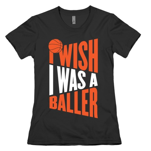 I Wish I Was A Baller Womens T-Shirt