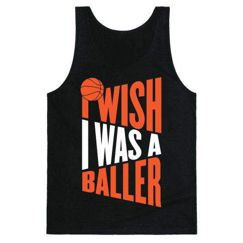 I Wish I Was A Baller Tank Top
