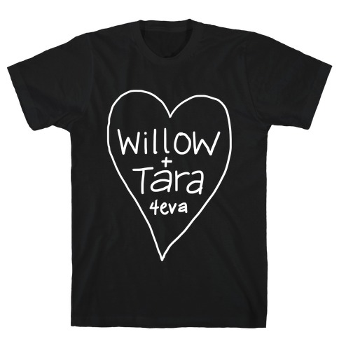 Willow + Tara 4eva T-Shirt