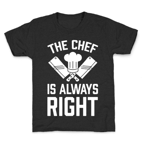The Chef Is Always Right Kids T-Shirt