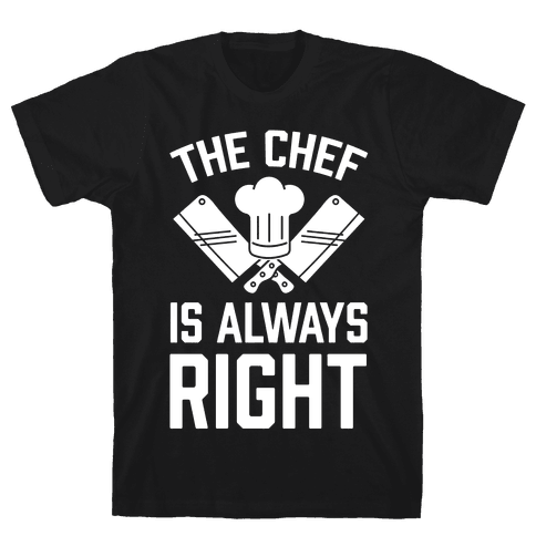 The Chef Is Always Right Mens T-Shirt