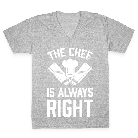 The Chef Is Always Right V-Neck Tee Shirt